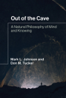 Out of the Cave: A Natural Philosophy of Mind and Knowing Cover Image
