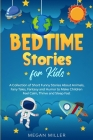 Bedtime Stories for Kids: A Collection of Short Funny Stories About Animals, Fairy Tales, Fantasy and Humor to Make Children Feel Calm, Thrive a Cover Image