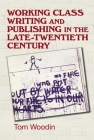 Working-Class Writing and Publishing in the Late Twentieth Century: Literature, Culture and Community (Cultural History of Modern War) Cover Image