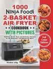 Ninja Foodi 2-Basket Air Fryer Cookbook with Pictures: 1000-Day Quick, Easy and Delicious Recipes for the Beginners and Advanced Users Cover Image