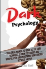 Dark Psychology: Your Great Manual To Learn All The Dark Techniques Of Dark Psychology And Manipulation And Understand Mind Control, Hy Cover Image