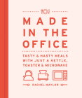 Made in the Office: Tasty And Hasty Meals With Just a Kettle, Toaster & Microwave Cover Image
