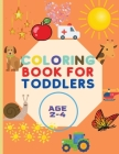 Coloring Book For Toddlers: Amazing Book with Shapes, Cars, Trains, Colors, Animals And More Workbook for Toddlers & Kids Coloring Book for Kids a Cover Image