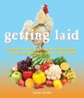 Getting Laid: Everything You Need to Know About Raising Chickens, Gardening and Preserving — with Over 100 Recipes! Cover Image