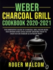 Weber Charcoal Grill Cookbook 2020-2021: The Innovative Guide of Charcoal Grill Recipe Book for Anyone Who Loves Savory Smoking Food to Have Fun on In Cover Image