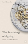 The Psychology of Ageing: From Mind to Society Cover Image