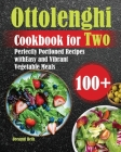 Ottolenghi Cookbook for Two: 100+ Perfectly Portioned Recipes with Easy and Vibrant Vegetable Meals Cover Image