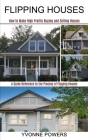 Flipping Houses: A Quick Reference to the Process of Flipping Houses (How to Make High Profits Buying and Selling Houses) Cover Image