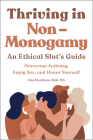 Thriving in Non Monogamy an Ethical Slut's Guide: Overcome Jealousy, Enjoy Sex, and Honor Yourself Cover Image