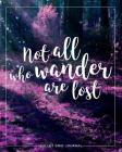 Bullet Journal: Not All Who Wander Are Lost, 150 Dot-Grid Pages, 8x10 Cover Image