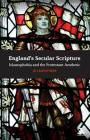 England's Secular Scripture: Islamophobia and the Protestant Aesthetic (New Directions in Religion & Literature) Cover Image
