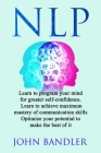 Nlp: Learn to program your mind for greater self-confidence. Learn to achieve maximum mastery of communication skills. Opti Cover Image