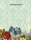 Address Book: Birds and Flower Large Print Addressess Book for Seniors, Tabbed in Alphabetical Order, For Contacts, Addresses, Phone Cover Image