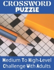 Crossword Puzzle Medium To High- Level Challange With Adults: Large Print Crossword Puzzle brain Game For Adults Activity Book With Senior Cover Image