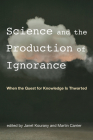 Science and the Production of Ignorance: When the Quest for Knowledge Is Thwarted Cover Image