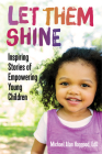 Let Them Shine: Inspiring Stories of Empowering Young Children Cover Image
