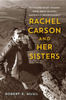 Rachel Carson and Her Sisters: Extraordinary Women Who Have Shaped America's Environment Cover Image