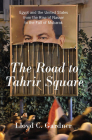 The Road to Tahrir Square: Egypt and the United States from the Rise of Nasser to the Fall of Mubarak Cover Image