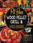 Pit Boss Wood Pellet Grill & Smoker Cookbook [3 Books in 1]: Plenty of Succulent High Protein Recipes to Godly Eat, Feel More Energetic and Leave Them Cover Image
