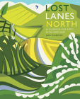 Lost Lanes North: 36 Glorious Bike Rides in Yorkshire, the Lake District, Northumberland and Northern England Cover Image