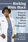 Working While Black: Essays on Television Portrayals of African American Professionals Cover Image