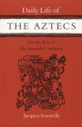 Daily Life of the Aztecs, on the Eve of the Spanish Conquest: On the Eve of the Spanish Conquest Cover Image