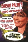 Sarah Palin's Expert Guide to Good Grammar: What You Can Learn from Someone Who Doesn't Know Right from Write Cover Image