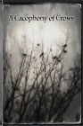 Cacophony Of Crows Cover Image