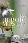 No Heroic Measures - A Discussion About the Third Act of Life Cover Image