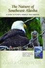 The Nature of Southeast Alaska: A Guide to Plants, Animals, and Habitats (Alaska Geographic) Cover Image