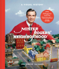 Mister Rogers' Neighborhood: A Visual History Cover Image