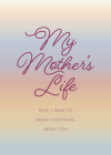 My Mother's Life - Second Edition: Mom, I Want to Know Everything About You - Give to Your Mother to Fill in with Her Memories and Return to You as a Keepsake (Creative Keepsakes #27) Cover Image
