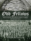 Odd Fellows: Rediscovering More Than 200 Years of History, Traditions, and Community Service (Full color) Cover Image
