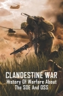 Clandestine War: History Of Warfare About The SOE And OSS: History Of The War Book Cover Image