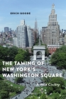 The Taming of New York's Washington Square: A Wild Civility Cover Image