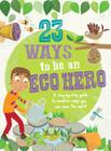 23 Ways to Be an Eco Hero: A step-by-step guide to creative ways you can save the world Cover Image