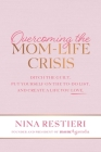 Overcoming the Mom-Life Crisis: Ditch the Guilt, Put Yourself on the To-Do List, and Create A Life You Love Cover Image