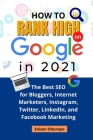 How to Rank High on Google in 2021: The Best SEO for Bloggers, Internet Marketers, Instagram, Twitter, LinkedIn, and Facebook Marketing Cover Image
