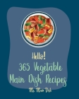 Hello! 365 Vegetable Main Dish Recipes: Best Vegetable Main Dish Cookbook Ever For Beginners [Book 1] Cover Image
