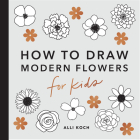 Modern Flowers: How to Draw Books for Kids Cover Image