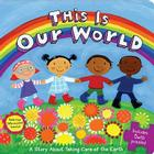 This Is Our World: A Story About Taking Care of the Earth (Little Green Books) Cover Image