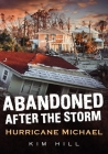 Abandoned After the Storm: Hurricane Michael (America Through Time) Cover Image