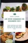 Air Fryer Cookbook for Beginners 2021: Your Everyday Air Fryer Book for Easy and Tasty Recipes to Fry Delicious Fish Cover Image