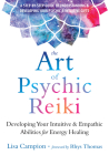 The Art of Psychic Reiki: Developing Your Intuitive and Empathic Abilities for Energy Healing Cover Image