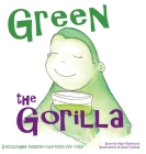 Green the Gorilla: Encourages Healthy Nutrition for Kids Cover Image