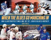 When the Blues Go Marching in: An Illustrated Timeline of St. Louis Blues Hockey Cover Image