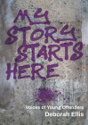 My Story Starts Here: Voices of Young Offenders Cover Image