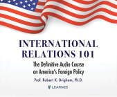 International Relations 101: The Definitive History of America's Foreign Policy Cover Image