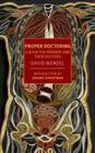 Proper Doctoring: A Book for Patients and their Doctors Cover Image