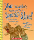 You Wouldn't Want to Be a Sumerian Slave! (You Wouldn't Want to…: Ancient Civilization) Cover Image